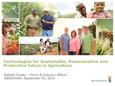 Technologies for Sustainable, Remunerative and Productive future in Agriculture Rakesh Dubey – Policy & Industry Affairs ASSOCHAM, September 03, 2015.