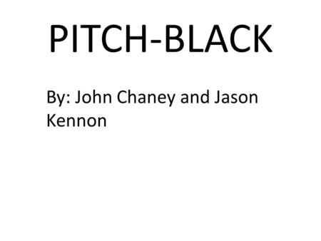 PITCH-BLACK By: John Chaney and Jason Kennon. Chapter 1 In the year 2018 the senior class of RCO-High took a senior trip to Louisiana. They took a bus.