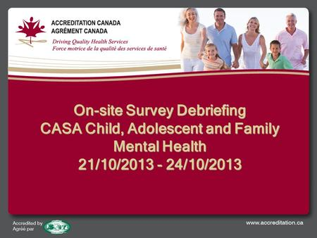 On-site Survey Debriefing CASA Child, Adolescent and Family Mental Health 21/10/2013 - 24/10/2013.