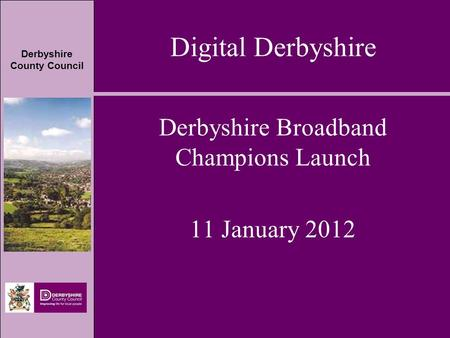Derbyshire County Council Digital Derbyshire Derbyshire Broadband Champions Launch 11 January 2012.