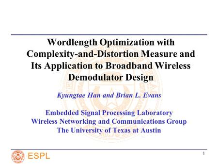 ESPL 1 Wordlength Optimization with Complexity-and-Distortion Measure and Its Application to Broadband Wireless Demodulator Design Kyungtae Han and Brian.