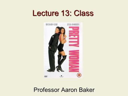 Lecture 13: Class Professor Aaron Baker. 2 Previous Lecture Race in Hollywood Movies: Stereotypes and Role Models Whiteness Out of the Past, LA Confidential,