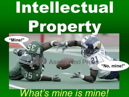 "What's mine is mine! Intellectual Property ""Mine!"" ""No, mine!"""