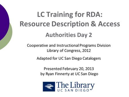 LC Training for RDA: Resource Description & Access Authorities Day 2 Cooperative and Instructional Programs Division Library of Congress, 2012 Adapted.