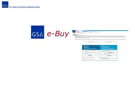 E-Buy. Market Research e-Tools GSAadvantageGSAadvantage eLibraryeLibrary e-Buye-Buy.