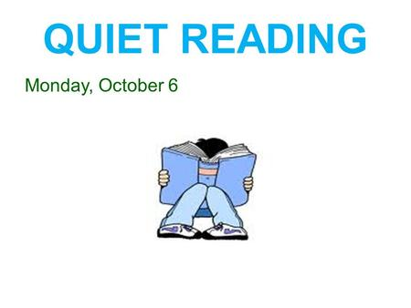 QUIET READING Monday, October 6. Daily Quiz DATEQUESTIONANSWER Oct 6 Change 'Many people use computers.' into the passive voice.