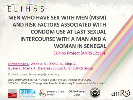 MEN WHO HAVE SEX WITH MEN (MSM) AND RISK FACTORS ASSOCIATED WITH CONDOM USE AT LAST SEXUAL INTERCOURSE WITH A MAN AND A WOMAN IN SENEGAL ELIHoS Project.