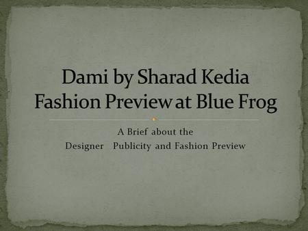 A Brief about the Designer Publicity and Fashion Preview.
