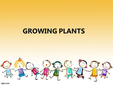 GROWING PLANTS.  This unit:  2Nd course of first cicle of Primary Education.  Begining of 2nd term, the third and fourth week of March  Introduces.