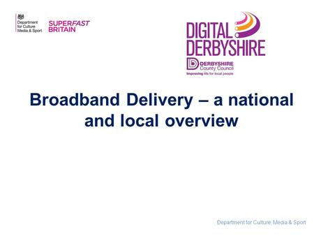 Department for Culture, Media & Sport Broadband Delivery – a national and local overview.