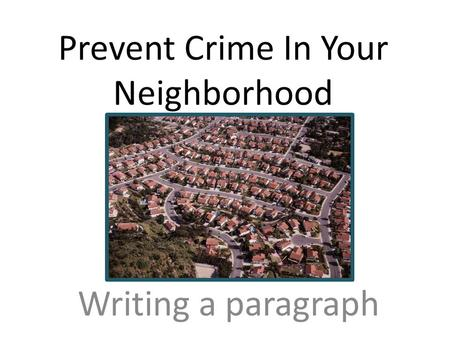 Prevent Crime In Your Neighborhood Writing a paragraph.