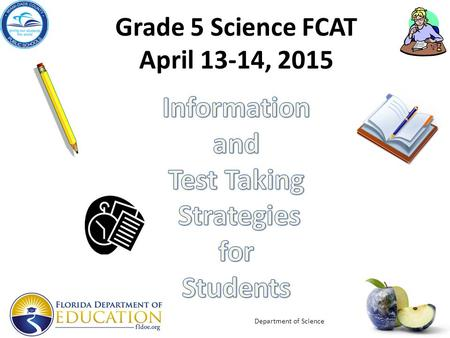Grade 5 Science FCAT April 13-14, 2015 Department of Science.