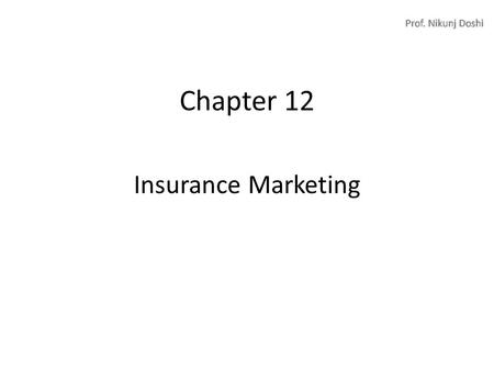 Chapter 12 <strong>Insurance</strong> Marketing. Overview Introduction to Industry Marketing Mix (8 P's) 1.Product (Product levels & Service Flower) 2.Price 3.Place (Channels.