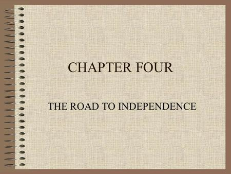 CHAPTER FOUR THE ROAD TO INDEPENDENCE VOCABULARY ACT: A law COMMITTEE: A group of people chosen to do certain work DECLARATION: A public statement. DELEGATE: