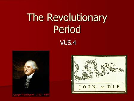 The Revolutionary Period VUS.4. VUS.4 The student will demonstrate knowledge of events and issues of the Revolutionary Period by The student will demonstrate.
