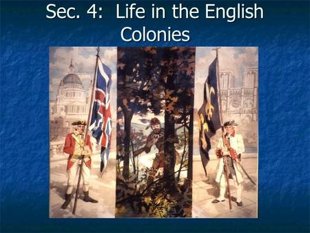 Sec. 4: Life in the English Colonies. Colonial Government English colonies all had their own gov't  English colonies all had their own gov't  English.