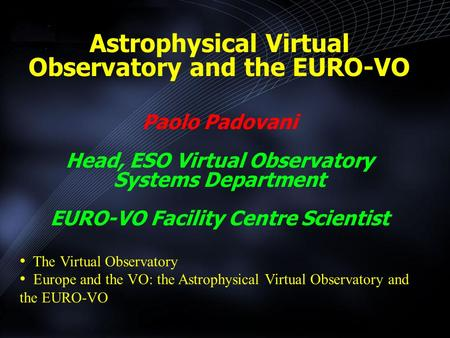 The Virtual Observatory Europe and the VO: the Astrophysical Virtual Observatory and the EURO-VO Astrophysical Virtual Observatory and the EURO-VO Paolo.