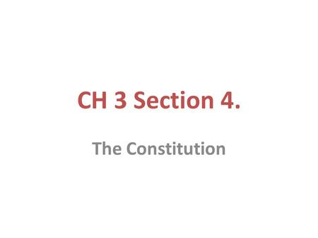 CH 3 Section 4. The Constitution.