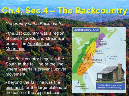 Ch.4, Sec.4 – The Backcountry - the Backcountry was a region of dense forests and streams in or near the Appalachian Mountains Geography of the Backcountry.