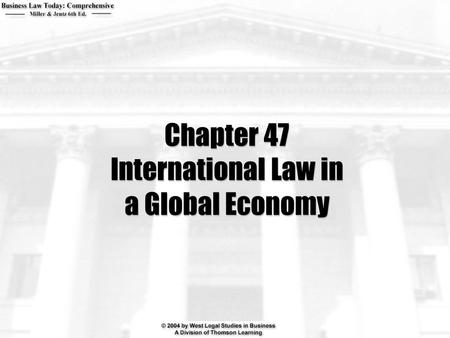 Chapter 47 International Law in a Global Economy.