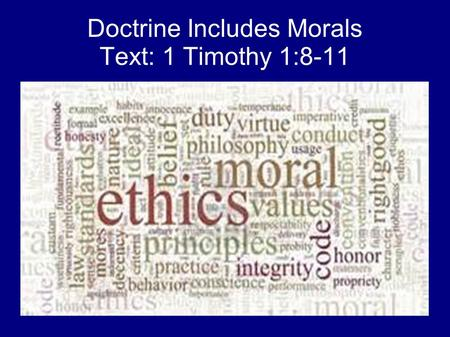 Doctrine Includes Morals Text: 1 Timothy 1:8-11. 1 Timothy 1:8-11 8 But we know that the law is good if one uses it lawfully, 9 knowing this: that the.