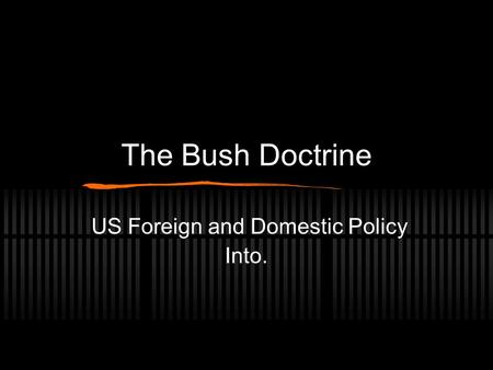 The Bush Doctrine US Foreign and Domestic Policy Into.