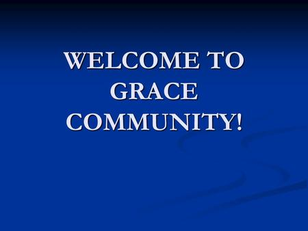 WELCOME TO GRACE COMMUNITY!. Incarnational Christianity: Righteousness Experienced Together in and through the Body of Christ Grace Community Church Romans.