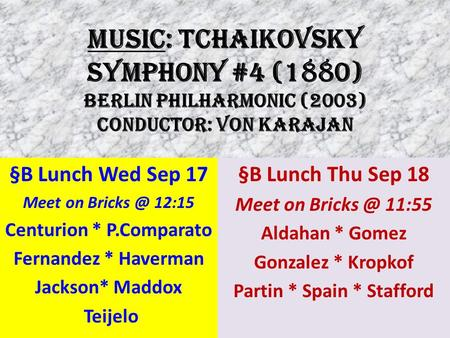 MUSIC: Tchaikovsky Symphony #4 (1880) Berlin Philharmonic (2003) Conductor: Von Karajan §B Lunch Wed Sep 17 Meet on 12:15 Centurion * P.Comparato.