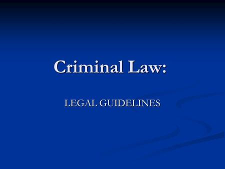 Criminal Law: Criminal Law: LEGAL GUIDELINES. Amendments: Review 4th Amendment—Protects against illegal searches and seizures. 4th Amendment—Protects.