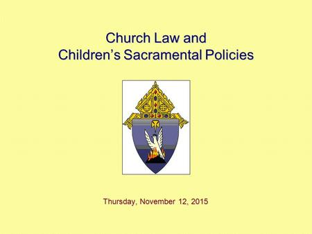 Church Law and Children's Sacramental Policies Thursday, November 12, 2015Thursday, November 12, 2015Thursday, November 12, 2015Thursday, November 12,
