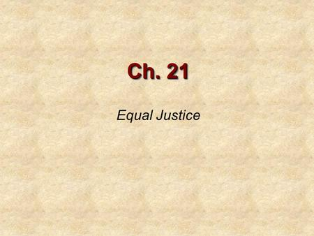 Ch. 21 Equal Justice. Discrimination Against Women Women are in fact not a minority, making up over 51 percent of the U.S. population. Women, however,