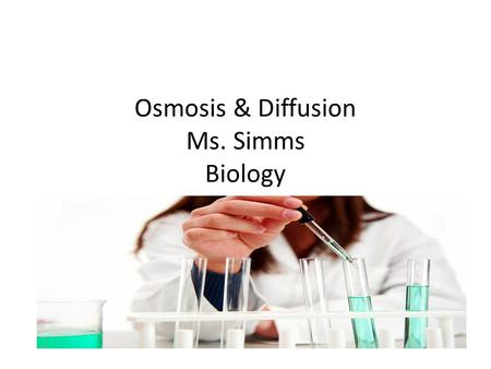 Osmosis & Diffusion Ms. Simms Biology. Diffusion Diffusion is the tendency of molecules to spread into an available space. This tendency is a result of.