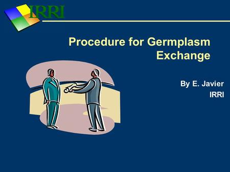 Procedure for Germplasm Exchange By E. Javier IRRI.