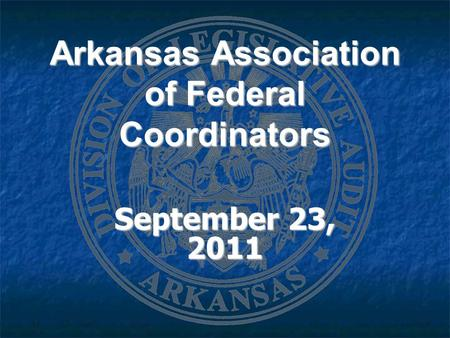 Arkansas Association of Federal Coordinators September 23, 2011.