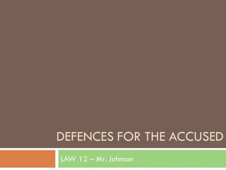 "DEFENCES FOR THE ACCUSED LAW 12 – Mr. Johnson. ""I didn't do it!""  defence  …is a denial of, or a justification for, criminal behaviour  used to convince."
