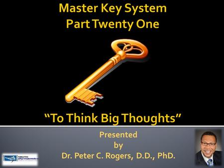 Presented by Dr. Peter C. Rogers, D.D., PhD.. To Think Big Thoughts  You will find that everything you hold in your consciousness for any length of time.