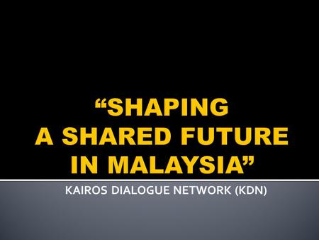 KAIROS DIALOGUE NETWORK (KDN). HISTORICAL THE DE-SECULARIZATION OF MALAYSIA CONSTITUTIONAL THE RE-INTERPRETATION OF ARTICLE 3(1) OF THE FEDERAL CONSTITUTION.