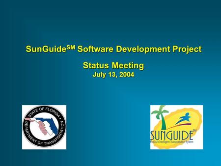 SunGuide SM Software Development Project Status Meeting July 13, 2004.