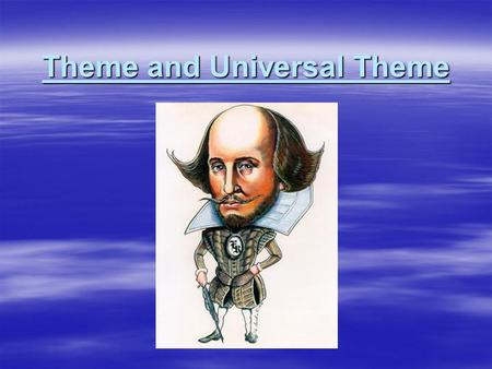 Theme and Universal Theme. Theme  A theme is the underlying meaning of a piece of literature. It usually includes an observation about life.  By the.