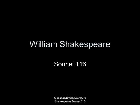 William Shakespeare Sonnet 116 Geschke/British Literature Shakespeare Sonnet 116.