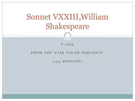 C.1595 FROM THE 'FAIR YOUTH SEQUENCE' (154 SONNETS) Sonnet VXXIII,William Shakespeare.