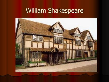 William Shakespeare. His Birth Shakespeare was born in Stratford-upon- Avon on April 26, 1564. Shakespeare was born in Stratford-upon- Avon on April 26,