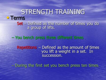 STRENGTH TRAINING Terms Terms Set – Defined as the number of times you do a group of lifts. –You bench press three different times Repetitions – Defined.