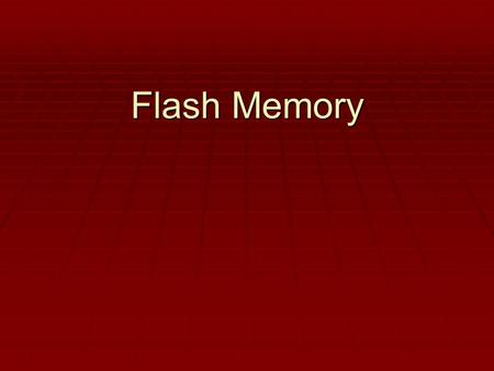 Flash Memory. Points of Discussion  Flash Memory Generalities  Construction & Properties  History of Flash Memory  NOR & NAND Architectures  Optimizations.