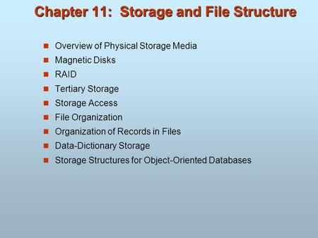 Chapter 11: Storage and File Structure Overview of Physical Storage Media Magnetic Disks RAID Tertiary Storage Storage Access File Organization Organization.