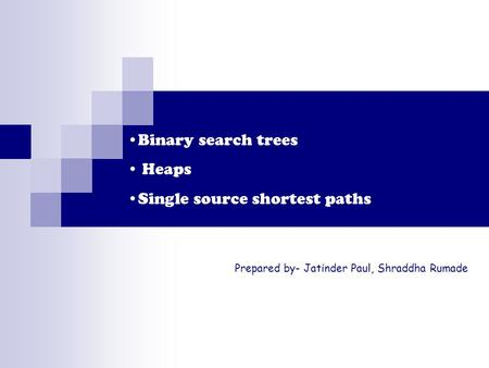 Binary search trees Heaps Single source shortest paths Prepared by- Jatinder Paul, Shraddha Rumade.
