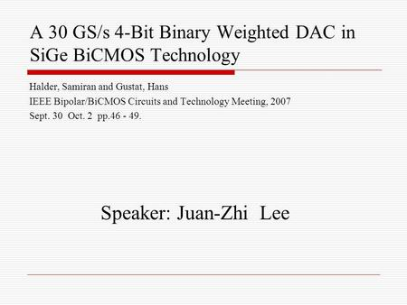 A 30 GS/s 4-Bit Binary Weighted DAC in SiGe BiCMOS Technology Halder, Samiran and Gustat, Hans IEEE Bipolar/BiCMOS Circuits and Technology Meeting, 2007.