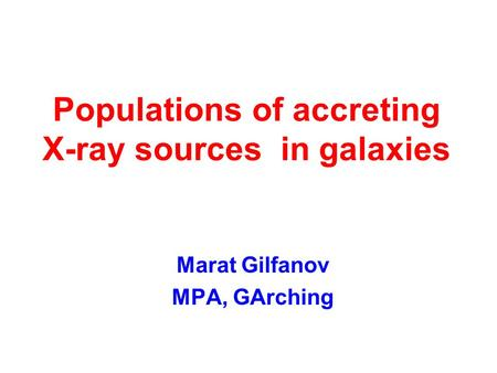Populations of accreting X-ray sources in galaxies Marat Gilfanov MPA, GArching.
