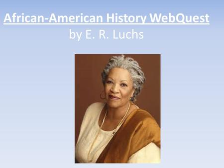 African-American History WebQuest by E. R. Luchs.