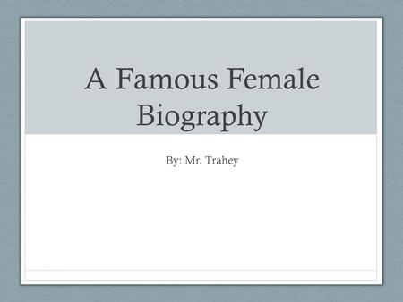A Famous Female Biography By: Mr. Trahey. Maya Angelou The female I chose to research was Maya Angelou. I saw her recite poetry at the final Oprah show.